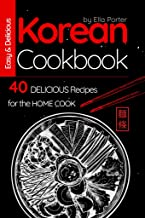 Easy and Delicious Korean Cookbook: 40 Delicious Recipes for the Home Cook (Cook Book)