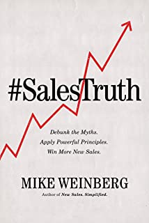 Sales Truth: Debunk the Myths. Apply Powerful Principles. Win More New Sales.