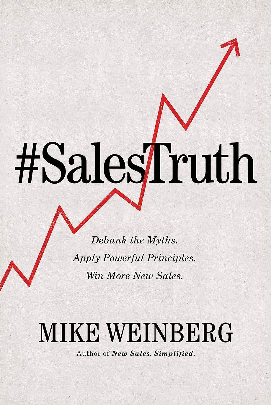山岳良心火山のSales Truth: Debunk the Myths. Apply Powerful Principles. Win More New Sales. (English Edition)
