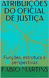 ATRIBUIÇÕES DO OFICIAL DE JUSTIÇA: Funções, estrutura e perspectivas