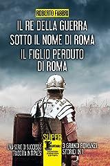 Il re della guerra - Sotto il nome di Roma - Il figlio perduto di Roma Formato Kindle
