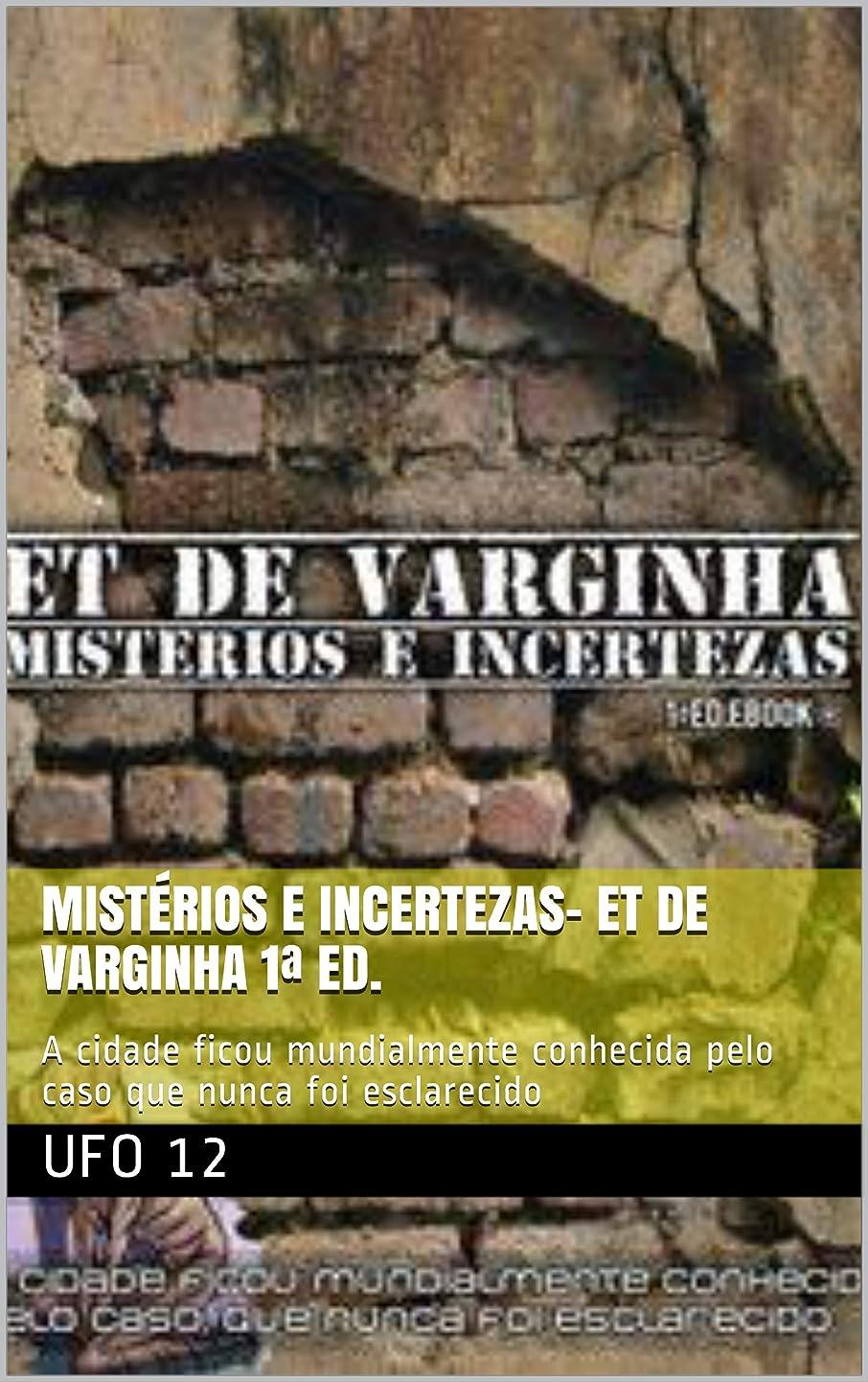 悪行修正喜ぶMistérios e Incertezas- ET de Varginha 1a Ed.: A cidade ficou mundialmente conhecida pelo caso que nunca foi esclarecido (Portuguese Edition)