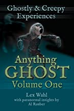 Anything Ghost Volume One: Ghostly and Creepy Experiences