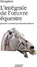 Xénophon - L'intégrale de l'oeuvre équestre (Arts équestres) (French Edition)