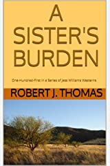 A SISTER'S BURDEN: One-Hundred-First in a Series of Jess Williams Westerns (A Jess Williams Western Book 101) Kindle Edition