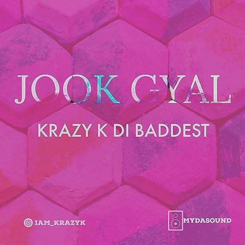 Jook Gyal by Krazy K Di Baddest on Amazon Music - Amazon