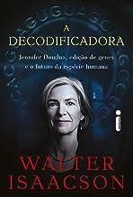 A Decodificadora: Jennifer Doudna, Edição de Genes e o Futuro da Espécie Humana (Portuguese Edition)