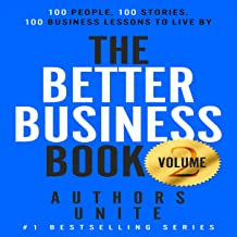 The Better Business Book: 100 People, 100 Stories, 100 Business Lessons to Live By: Volume 2