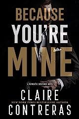 Because You're Mine: A Mafia Romance Kindle Edition