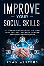 Improve Your Social Skills: Daily habits for influence people. How to win friends and connect with anyone for become an happy and successful person