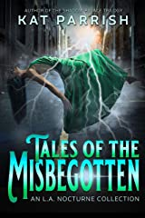 Tales of the Misbegotten: An L.A. Nocturne Collection Kindle Edition