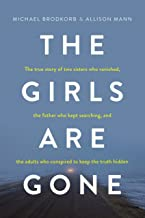 The Girls Are Gone: The True Story of Two Sisters Who Vanished, the Father Who Kept Searching, and the Adults Who Conspired to Keep the Truth Hidden