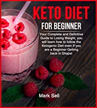 Keto Diet Guide For Beginners: Your complete and definitive guide to losing weight, you will learn how to follow the ketogenic diet even if you are a beginner getting back in shape!