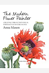 The Modern Flower Painter: Creating vibrant botanical portraits in watercolour Kindle Edition