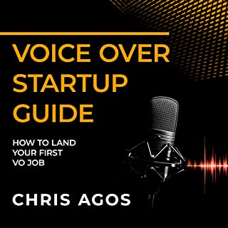 The Voice Over Startup Guide: How to Land Your First VO Job (The Voice Over and Voice Acting Series)