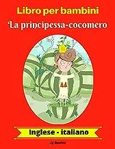 Libro per bambini La principessa-cocomero Inglese-Italiano (Inglese-Italiano Libro bilingue per bambini  Vol. 1) (Italian Edition)