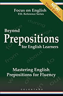 Beyond Prepositions for ESL Learners - Mastering English Prepositions for Fluency (Focus on English Reference Library Book 1)
