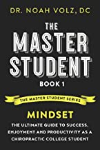The Master Student: Book 1: Mindset: The Ultimate Guide to Success, Enjoyment and Productivity as a Chiropractic College Student (The Master Student Series)