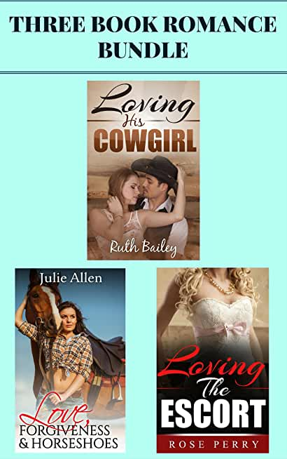 "3 Book Romance Bundle: ""Loving His Cowgirl"" & ""Love, Forgiveness & Horseshoes"" & ""Loving the Escort"" (English Edition)"