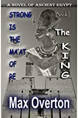 Strong is the Ma'at of Re, Book 1: The King: A Novel of Ancient Egypt (Strong is the Ma'at of Re, Ancient Egyptian Novels) Kindle Edition