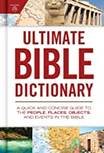 Ultimate Bible Dictionary: A Quick and Concise Guide to the People, Places, Objects, and Events in the Bible (Ultimate Guide)