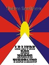 Le Livre des morts tibétains: Le Grand Livre de la Libération Naturelle par la Compréhension dans le Monde Intermédiaire (French Edition)