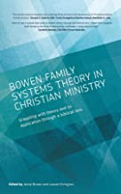 Bowen family systems theory in Christian ministry: Grappling with Theory and its Application Through a Biblical Lens