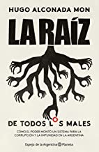 La raíz (de todos los males): Cómo el poder montó un sistema para la corrupción y la impunidad en la Argentina (Spanish Edition)