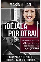 Dejala Por Otra: Atrevete a dejar la vida que tienes, y cambiala por la que quieres (Libros Maria Logan nº 10) (Spanish Edition) Kindle Edition