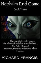 Nephilim End Game Book 3: The new World order rises…The Whore of Babylon is established…The Fallen Rejoice! However, there is a Rider on a White Horse...