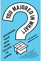 You Majored in What?: Designing Your Path from College to Career Kindle Edition