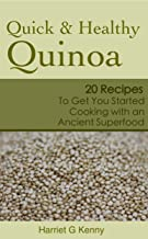 Quick and Healthy Quinoa: 20 Recipes to Get You Started Cooking with an Ancient Superfood