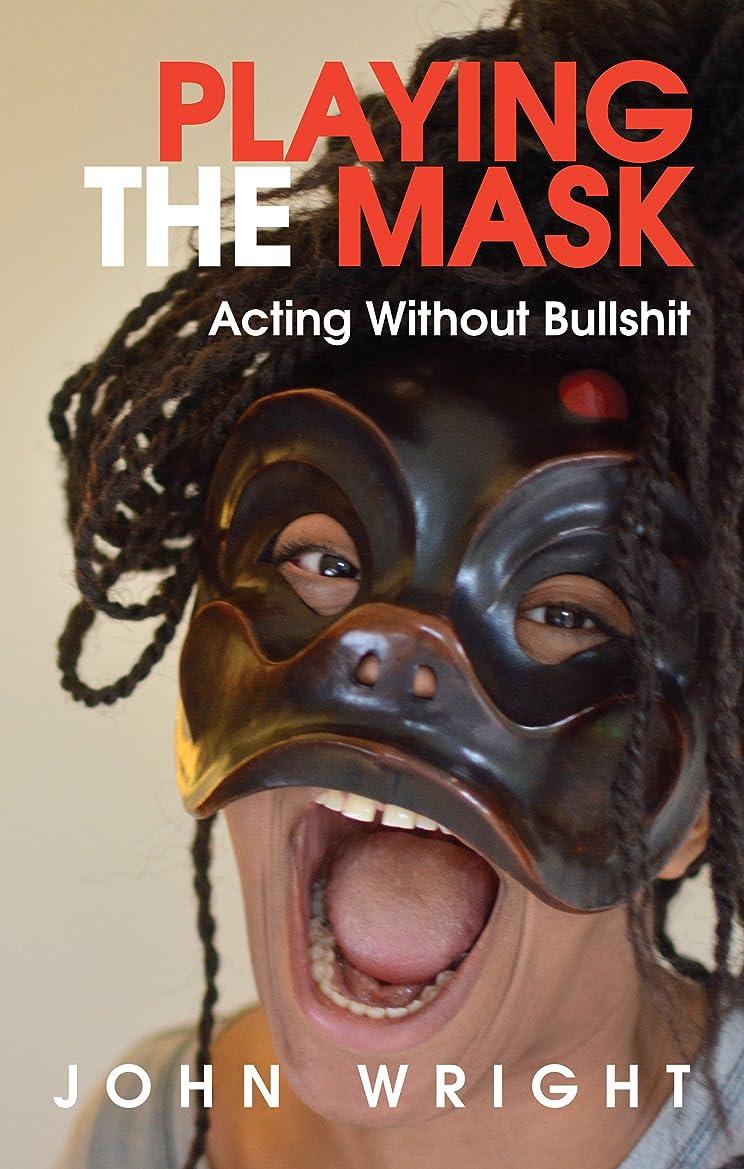 相互接続避けられないグリットPlaying the Mask: Acting Without Bullshit (English Edition)