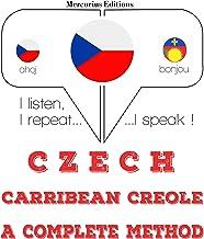 Czech - Carribean Creole. A complete method: I listen, I repeat, I speak