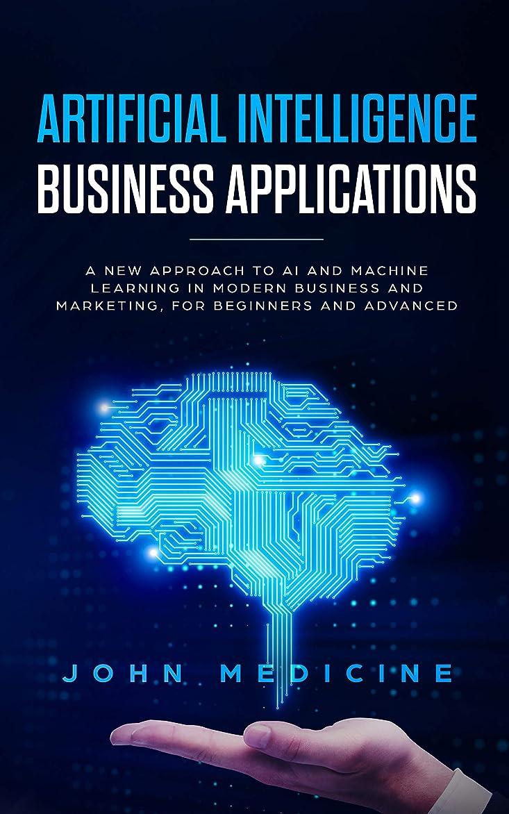 お金ゴム姉妹予測Artificial Intelligence Business Applications: A New Approach to AI and Machine Learning in Modern Business and Marketing, for Beginners and Advanced (English Edition)