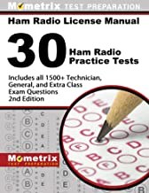 Ham Radio License Manual - 30 Ham Radio Practice Tests - Includes All 1500+ Technician, General, and Extra Class Exam Ques...