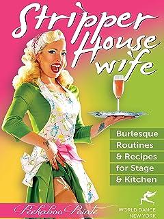 ストリッパー主婦 - バーレスクダンス - ステージとキッチンのレシピ - Stripper Housewife: Burlesque Routines & Recipes for Stage & Kitchen