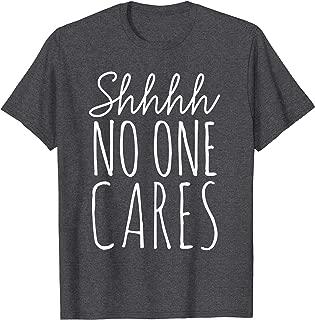 Shhh No One Cares Shirt - Nobody Cares T-Shirt
