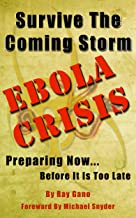 Survive The Coming Storm - Ebola Crisis: A Prepper's Guide on How To Prepare For A Killer Global Ebola Pandemic and Treat ...