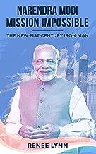 Narendra Modi - Mission Impossible: The New 21st Century Iron Man