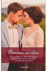 Amours secrètes : Un milliardaire trop séduisant - Ensorcelée par son patron - L'homme de ses rêves (Hors Série) (French Edition) Kindle Edition