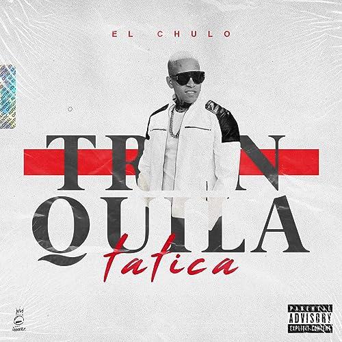 Amazon.com: Tranquila Tatica [Explicit]: El Chulo: MP3 Downloads