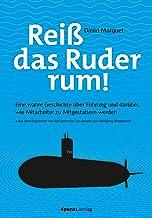 Reiß das Ruder rum!: Eine wahre Geschichte über Führung und darüber, wie Mitarbeiter zu Mitgestaltern werden (German Edition)