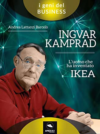 Ingvar Kamprad. L'uomo che ha inventato IKEAAndrea Lattanzi Barcelò