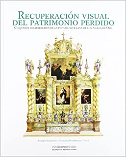 Recuperación visual del patrimonio perdido: Conjuntos desaparecidos de la pintura sevillana de los Siglos de Oro: 233 (His...