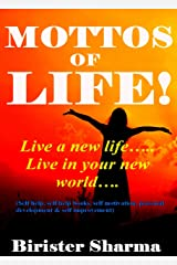 MOTTOS OF LIFE!: Live a new life....Live in your new world....(Self help,self help books, motivational self help books,personal development, self improvement) Kindle Edition