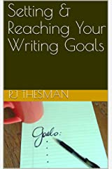 Setting & Reaching Your Writing Goals Kindle Edition