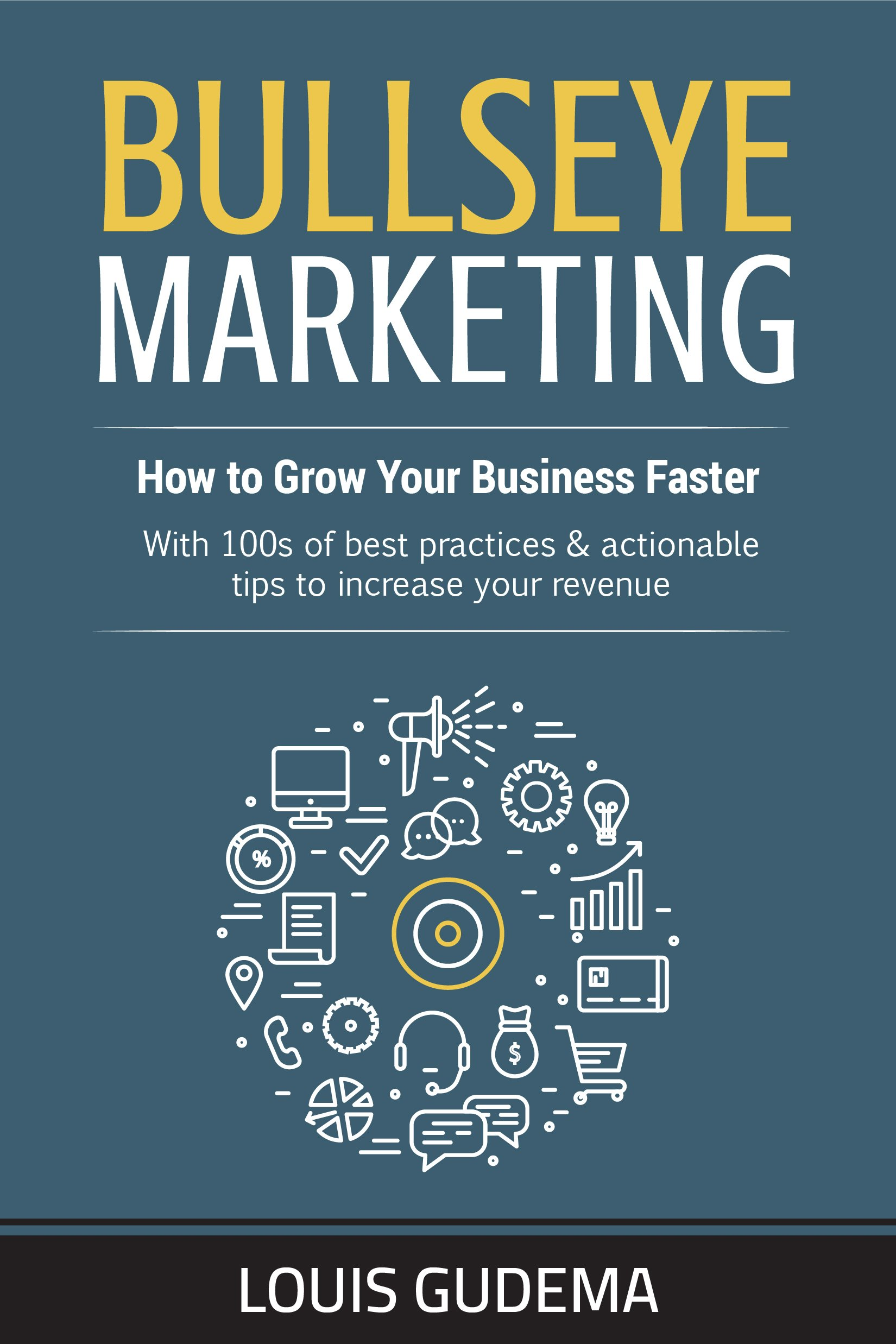 Bullseye Marketing: How to Grow Your Business Faster