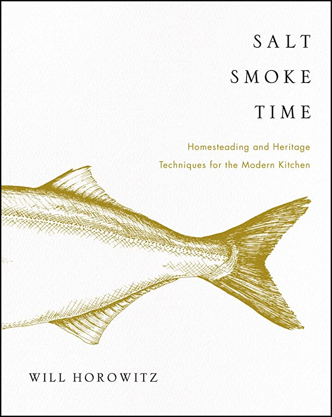 Salt Smoke Time: Homesteading and Heritage Techniques for the Modern Kitchen
