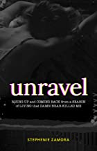 Unravel: Rising Up and Coming Back from a Season of Living that Damn Near Killed Me (English Edition)